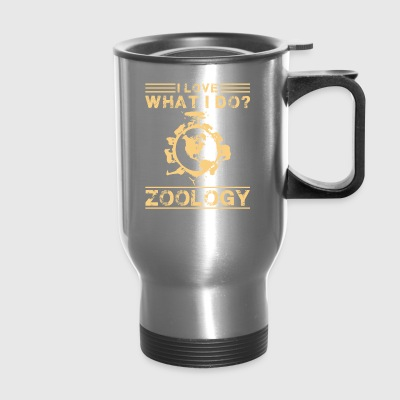 I Love What I Do Zoology Shirt - Travel Mug