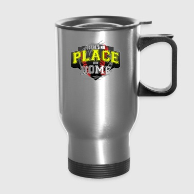 THERE S NO PLACE LIKE HOME - Travel Mug