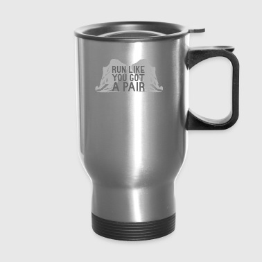 Run Like You Got A Pair - Travel Mug