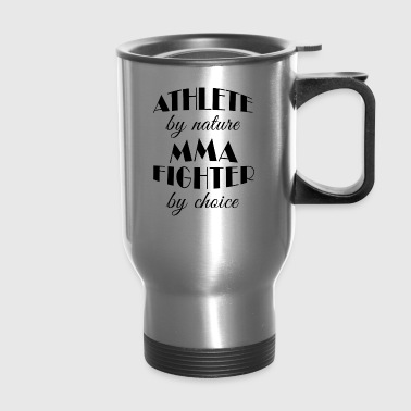 MMA Fighter Cool Gift- Athlete by Nature Present - Travel Mug