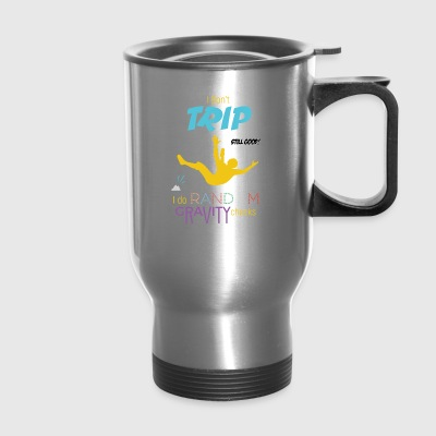 I Don't Trip I Do Random Gravity Checks Clumsy - Travel Mug