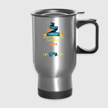 Best Construction Laborers are Born in January - Travel Mug