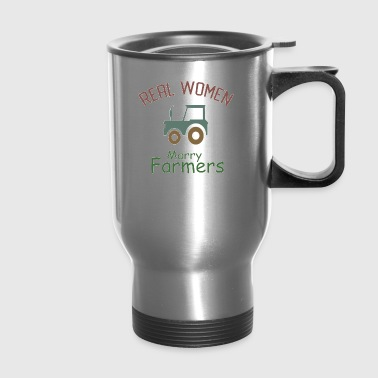 Real Women Marry Farmers - Farmers Gifts - Travel Mug