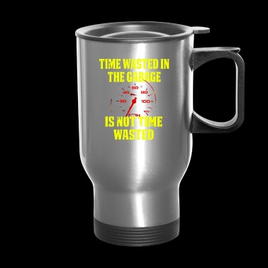 Time Wasted In The Garage Is Not Time Wasted Speedometer - Travel Mug