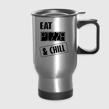 eat pizza and chill - Travel Mug