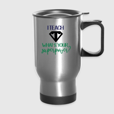 I Teach What's Your Superpower? - Travel Mug