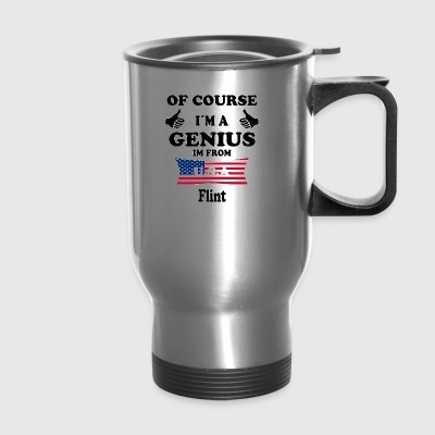 Ofcourse im a genius im from USA Flint - Travel Mug