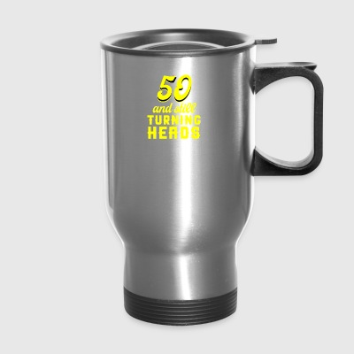 Fifty And Still Turning Heads - Travel Mug