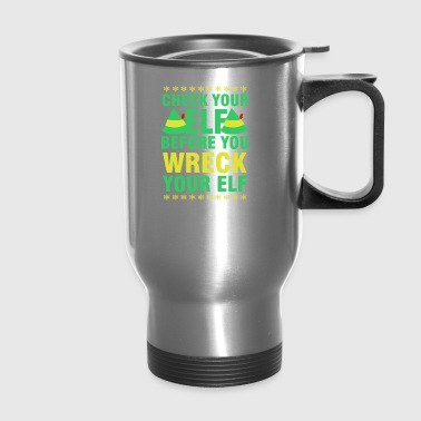 Check Your Elf Before You Wreck Your Elf Christmas - Travel Mug