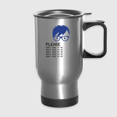 Please Don't Talk To Me - Travel Mug