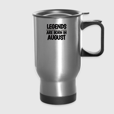 LEGENDS ARE BORN IN AUGUST - Travel Mug