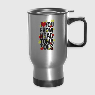 you from head tomatoes - Travel Mug
