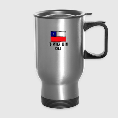 I'd Rather Be In Chile - Travel Mug