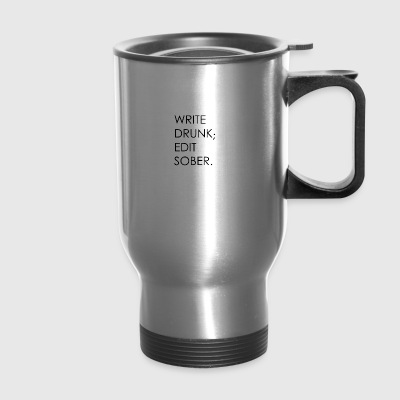 Write Drunk; Edit Sober - black text - Travel Mug