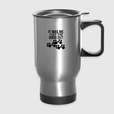 it was me i let the dogs out black - Travel Mug
