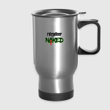 I'd rather be naked - Travel Mug