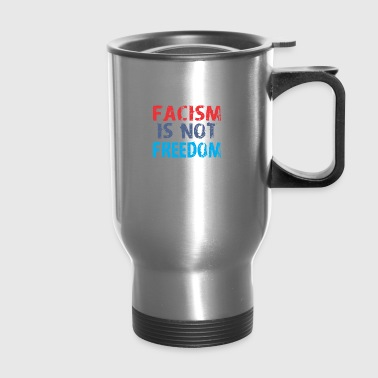 Facism Is Not Freedom - Travel Mug