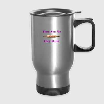 they see me rolling - Travel Mug