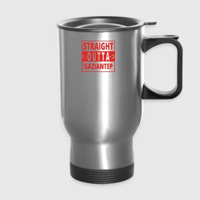 straight outta Gaziantep TUeRKEI - Travel Mug