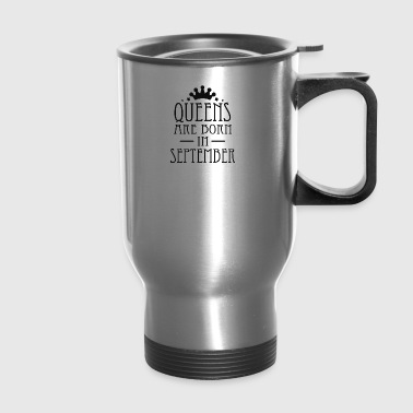 Queens Are Born In September 2 - Travel Mug