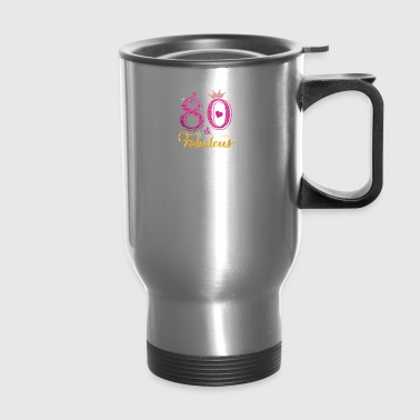 80 Fabulous Queen Shirt 80th Birthday Gifts - Travel Mug