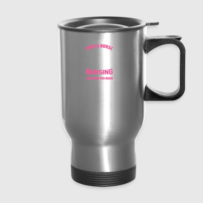 Once Nurse Always Nurse No Matter What You Do - Travel Mug