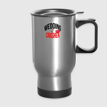 Wedding crasher - Travel Mug