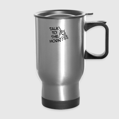 Talk To The Horn - Travel Mug