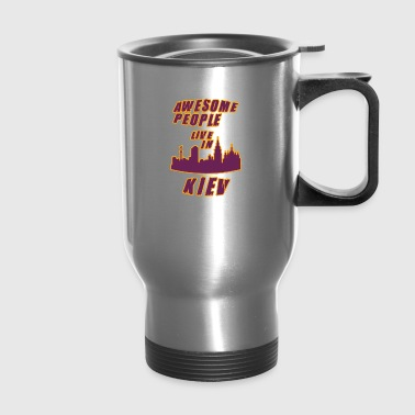 KIEV Awesome people live in - Travel Mug
