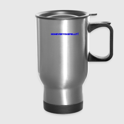 Happy Howeveryouspellit - Travel Mug