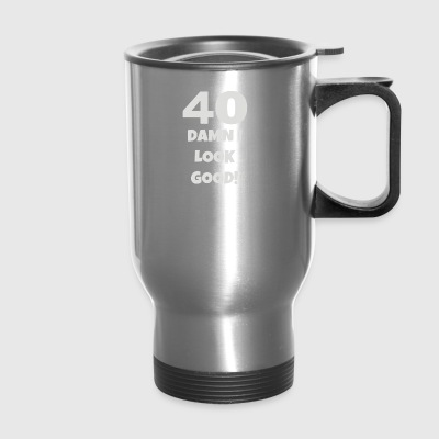 40 Damn I Look Good - Travel Mug