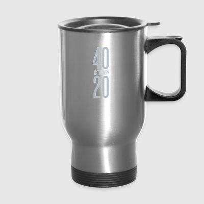 40 is the new 20 - Travel Mug