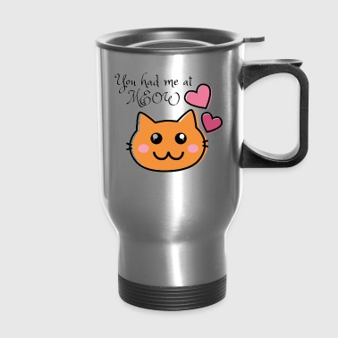 You had me at MEOW - Travel Mug