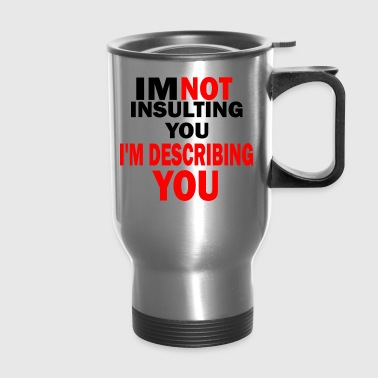 im not insulting you im describing - Travel Mug