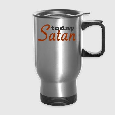 Today Satan - Travel Mug