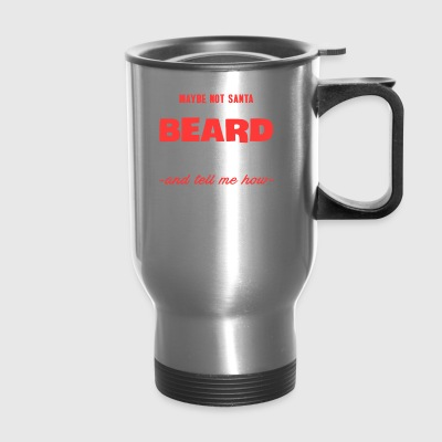 MAYBE NOT SANTA BUT I HAVE A BELLY AND A BEARD T S - Travel Mug