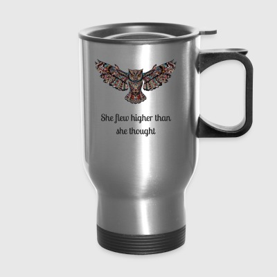 She Flew Higher Than She Thought - Travel Mug