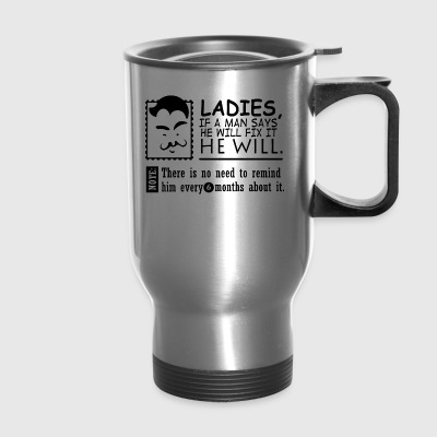 Ladies If A Man Says He Will Fix It He Will - Travel Mug