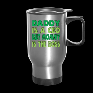Daddy Is A CEO Mommy Is The Boss - Travel Mug