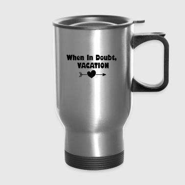 When In Doubt, Vacation (Black) - Travel Mug