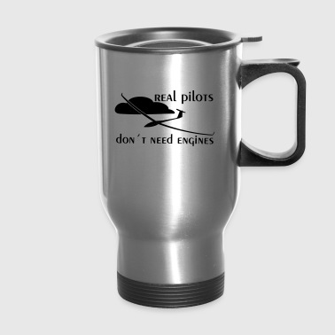 real pilots don´t need engines - Glider pilot - Travel Mug