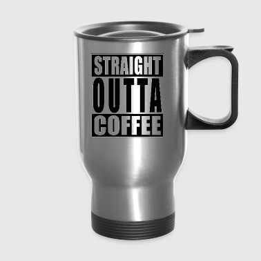 Straight OUTTA Coffee - Travel Mug