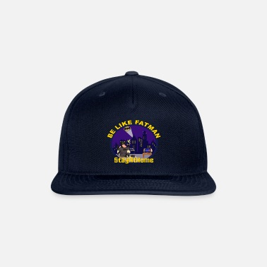 Stayhome be like fatman & stay at home - Snapback Cap