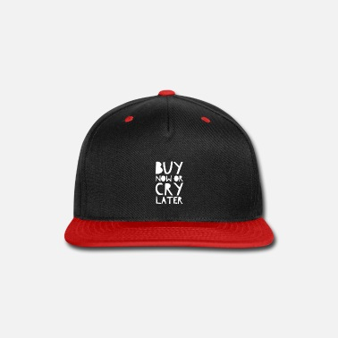 Typography Buy Now Or Cry Later. Shopping Quote. - Snapback Cap