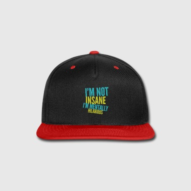 Hilarious I'm not insane I'm mentally hilarious - Snap-back Baseball Cap
