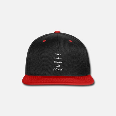 Poor She is broken because she believed Love sorrow Lie - Snap-back Baseball Cap
