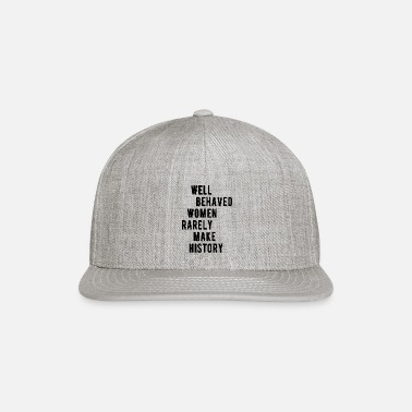 Political RBG Quote, Well Behaved Women Rarely Make History - Snapback Cap