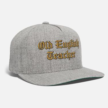 English Teacher Old English Teacher - Snapback Cap