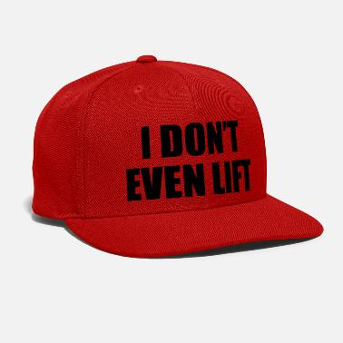 Funny Fitness I Don't Even Lift - Snapback Cap