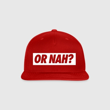 Or Nah? - Snap-back Baseball Cap